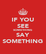 IF YOU SEE SOMETHING SAY SOMETHING - Personalised Poster A4 size
