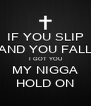 IF YOU SLIP AND YOU FALL I GOT YOU MY NIGGA HOLD ON - Personalised Poster A4 size