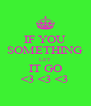 IF YOU SOMETHING LET IT GO <3 <3 <3 - Personalised Poster A4 size