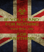 IF YOU STAND FOR NOTHING YOU WILL DIE FOR ANYTHING - Personalised Poster A4 size