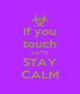 If you touch a b**b STAY CALM - Personalised Poster A4 size