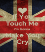 If You Touch Me I'm Gonna Make You Cry - Personalised Poster A4 size