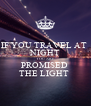 IF YOU TRAVEL AT  NIGHT YOU ARE  PROMISED  THE LIGHT  - Personalised Poster A4 size