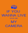 IF YOU  WANNA LIVE GIVE ME MY CAMERA - Personalised Poster A4 size