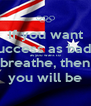 If you want  success as badly as you want to breathe, then you will be - Personalised Poster A4 size