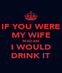IF YOU WERE MY WIFE MADAM I WOULD DRINK IT - Personalised Poster A4 size
