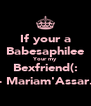 If your a Babesaphilee Your my Bexfriend(: - Mariam'Assar. - Personalised Poster A4 size