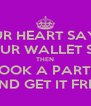 IF YOUR HEART SAYS YES AND YOUR WALLET SAYS NO THEN BOOK A PARTY AND GET IT FREE - Personalised Poster A4 size