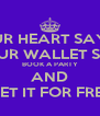 IF YOUR HEART SAYS YES BUT YOUR WALLET SAYS NO BOOK A PARTY AND GET IT FOR FREE - Personalised Poster A4 size