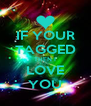 IF YOUR TAGGED THEN I LOVE YOU - Personalised Poster A4 size