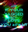 IF YOUR TAGGED THEN I LOVE YOU as a bff - Personalised Poster A4 size