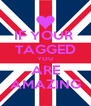 IF YOUR  TAGGED YOU ARE AMAZING - Personalised Poster A4 size