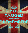 IF YOUR  TAGGED YOU WILL BE REMEMBERED ^_^ - Personalised Poster A4 size