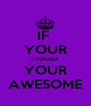 IF  YOUR TAGGED  YOUR AWESOME - Personalised Poster A4 size