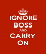 IGNORE BOSS AND CARRY ON - Personalised Poster A4 size