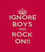 IGNORE BOYS AND ROCK ON!! - Personalised Poster A4 size