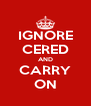 IGNORE CERED AND CARRY ON - Personalised Poster A4 size