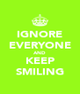IGNORE EVERYONE AND KEEP SMILING - Personalised Poster A4 size