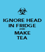 IGNORE HEAD IN FRIDGE AND MAKE TEA - Personalised Poster A4 size