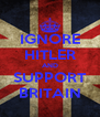 IGNORE HITLER AND SUPPORT BRITAIN - Personalised Poster A4 size
