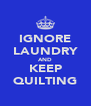 IGNORE LAUNDRY AND KEEP QUILTING - Personalised Poster A4 size