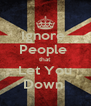 Ignore  People  that Let You Down  - Personalised Poster A4 size