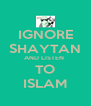 IGNORE SHAYTAN AND LISTEN  TO ISLAM - Personalised Poster A4 size