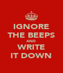 IGNORE THE BEEPS AND WRITE IT DOWN - Personalised Poster A4 size