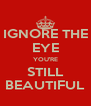 IGNORE THE EYE YOU'RE STILL BEAUTIFUL - Personalised Poster A4 size