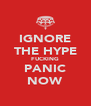 IGNORE THE HYPE FUCKING PANIC NOW - Personalised Poster A4 size