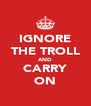 IGNORE THE TROLL AND CARRY ON - Personalised Poster A4 size
