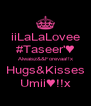 iiLaLaLovee #Taseer'♥ Alwaisz&&Forevaa!!x Hugs&Kisses Umii♥!!x - Personalised Poster A4 size