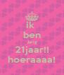 ik  ben Jarig 21jaar!! hoeraaaa! - Personalised Poster A4 size