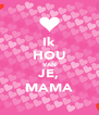 Ik HOU VAN JE, MAMA - Personalised Poster A4 size
