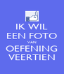 IK WIL EEN FOTO VAN OEFENING VEERTIEN - Personalised Poster A4 size