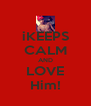 iKEEPS CALM AND LOVE Him! - Personalised Poster A4 size