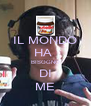 IL MONDO HA  BISOGNO DI ME - Personalised Poster A4 size