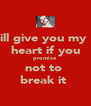 ill give you my  heart if you promise  not to  break it  - Personalised Poster A4 size