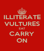 ILLITERATE VULTURES EAT CARRY ON - Personalised Poster A4 size