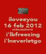 iloveeyou 16 feb 2012 withoutu2hold i'lbfreezing i'lneverletgo - Personalised Poster A4 size