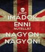 IMÁDOK ENNI NUTELLÁT NAGYON NAGYON! - Personalised Poster A4 size