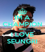 IM A CHAMPION AND I LOVE SEUNGRI - Personalised Poster A4 size