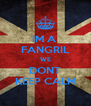 IM A  FANGRIL WE DONT KEEP CALM - Personalised Poster A4 size