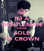 IM A GENTLEMAN FROM SOLE TO CROWN - Personalised Poster A4 size