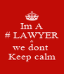 Im A # LAWYER & we dont  Keep calm - Personalised Poster A4 size