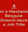 Im a Mechanic Because Badass Doesnt Have a Job Title - Personalised Poster A4 size