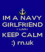 IM A NAVY GIRLFRIEND I CANT KEEP CALM :) rn.uk - Personalised Poster A4 size