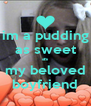 im a pudding as sweet as my beloved boyfriend - Personalised Poster A4 size