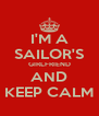 I'M A SAILOR'S GIRLFRIEND AND KEEP CALM - Personalised Poster A4 size