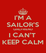 I'M A SAILOR'S GIRLFRIEND I CAN'T  KEEP CALM - Personalised Poster A4 size